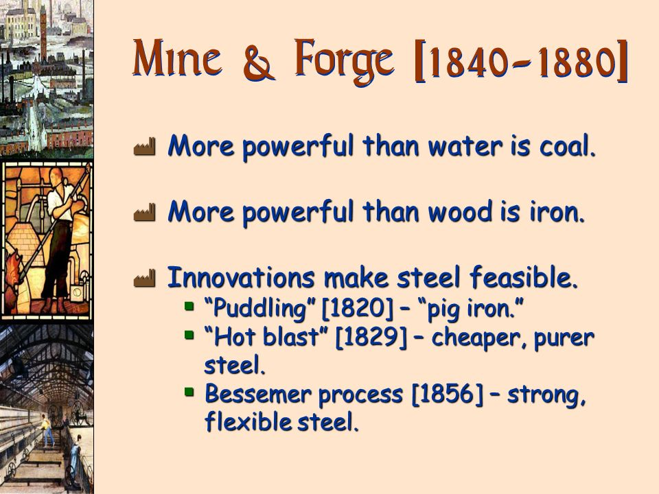 Mine & Forge [1840-1880] More powerful than water is coal.
